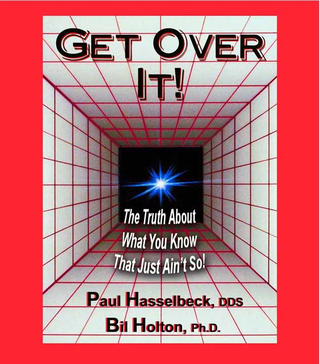 Get Over It! The Truth About What You Know That Just Ain